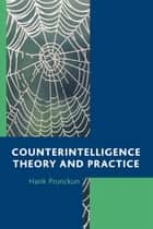 Counterintelligence Theory and Practice ebook by Hank Prunckun, Jan Goldman