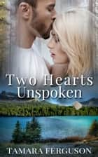 Two Hearts Unspoken ebook by tamara ferguson