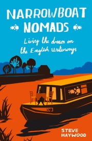 Narrowboat Nomads - Living the Dream on the English Waterways ebook by Steve Haywood