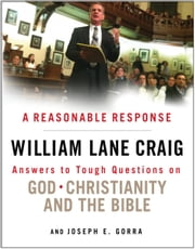 A Reasonable Response - Answers to Tough Questions on God, Christianity, and the Bible ebook by William Lane Craig,Gorra Joseph E.