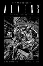 Aliens 30th Anniversary: The Original Comics Series ebook by Mark Verheiden, Mark A. Nelson