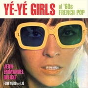 Yé-Yé Girls of '60s French Pop ebook by Jean-Emmanuel Deluxe,Lio