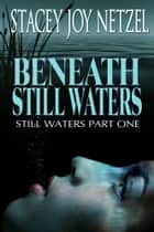 Beneath Still Waters - (Part One) ebook by Stacey Joy Netzel