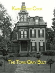 The Town Gray Built ebook by Karin Ficke Cook