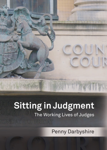 Sitting in Judgment - The Working Lives of Judges ebook by Penny Darbyshire