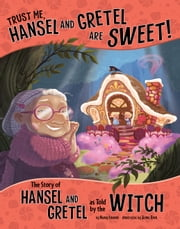 Trust Me, Hansel and Gretel Are Sweet! - The Story of Hansel and Gretel as Told by the Witch ebook by Nancy Jean Loewen,Janna Rose Bock