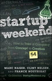 Startup Weekend - How to Take a Company From Concept to Creation in 54 Hours ebook by Marc Nager,Clint Nelsen,Franck Nouyrigat