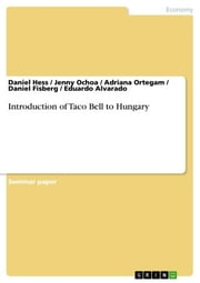 Introduction of Taco Bell to Hungary ebook by Daniel Hess,Jenny Ochoa,Adriana Ortegam,Daniel Fisberg,Eduardo Alvarado