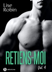 Retiens-moi Vol. 4 eBook by Lise Robin