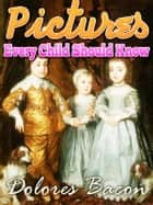 Pictures Every Child Should Know A SELECTION OF THE WORLD'S ART MASTERPIECES FOR YOUNG PEOPLE ebook by Mary Schell Hoke Bacon