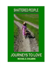 Shattered People: Journeys to Love ebook by Chalberg, Michael E.