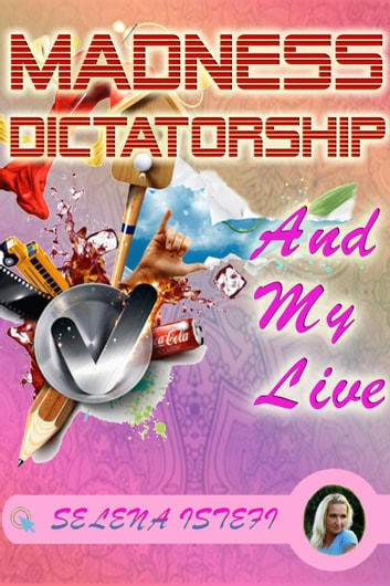 Madness Dictatorship and My Live ebook by Selena Istefi