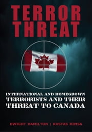 Terror Threat - International and Homegrown Terrorists and Their Threat to Canada ebook by Dwight Hamilton,Kostas Rimsa