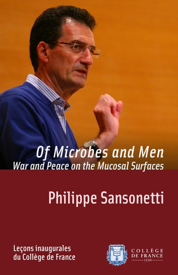 Of Microbes and Men. War and Peace on the Mucosal Surfaces - Inaugural lecture delivered on Thursday 20 November 2008 ebook by Philippe Sansonetti