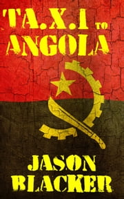 Ta.X.I. to Angola ebook by Jason Blacker