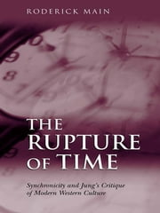 The Rupture of Time - Synchronicity and Jung's Critique of Modern Western Culture ebook by Roderick Main