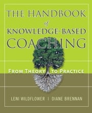 The Handbook of Knowledge-Based Coaching - From Theory to Practice ebook by Leni Wildflower,Diane Brennan