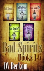Bad Spirits Books 1-5 ebook by DV Berkom