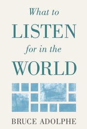 WHAT TO LISTEN FOR IN WORLD HARDCOVER ebook by ADOLPHE, BRUC