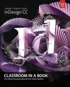 Adobe InDesign CC Classroom in a Book ebook by Adobe Creative Team
