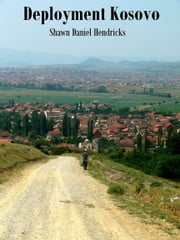 Deployment Kosovo ebook by Shawn Hendricks