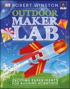 Outdoor Maker Lab ebook by Robert Winston