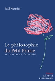 La philosophie du Petit Prince - Ou le retour à l'essentiel ebook by Paul Meunier