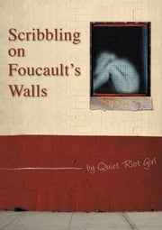 Scribbling On Foucault's Walls - The Girl Who Wasn't There ebook by Elly Tams/Quiet Riot Girl