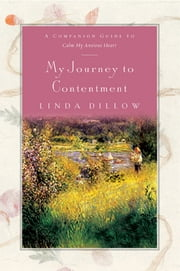 My Journey to Contentment - A Companion Journal for Calm My Anxious Heart ebook by Linda Dillow