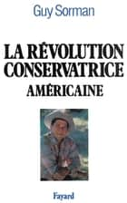 La Révolution conservatrice américaine ebook by Guy Sorman