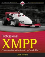 Professional XMPP Programming with JavaScript and jQuery ebook by Jack Moffitt