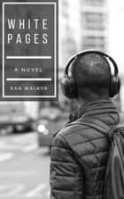 White Pages - A Novel ebook by Ran Walker