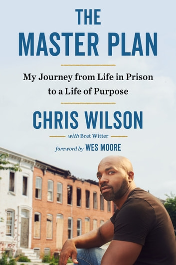 The Master Plan - My Journey from Life in Prison to a Life of Purpose ebook by Chris Wilson,Bret Witter