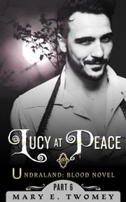 Lucy at Peace - Undraland, #6 ebook by Mary E. Twomey