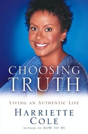 Choosing Truth - Living an Authentic Life ebook by Harriette Cole