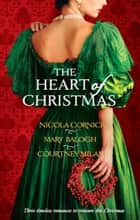 The Heart Of Christmas: A Handful Of Gold / The Season for Suitors / This Wicked Gift (Mills & Boon M&B) ebook by Mary Balogh, Nicola Cornick, Courtney Milan