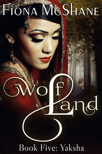 Wolf Land Book Five: Yaksha ebook by Fiona McShane