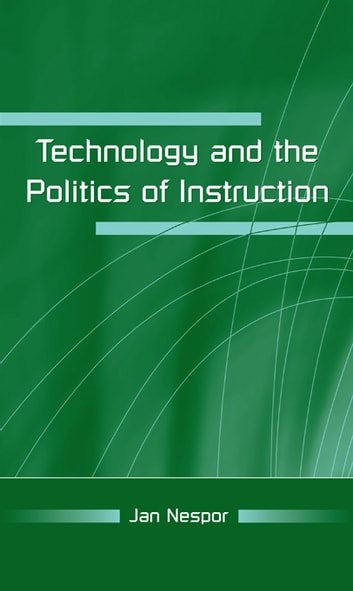 Technology and the Politics of Instruction ebook by Jan Nespor