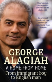 A Home From Home - From Immigrant Boy to English Man ebook by George Alagiah
