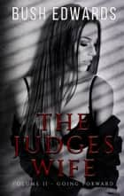 "The Judges Wife II ""Going forward"" ebook by Bush Edwards"
