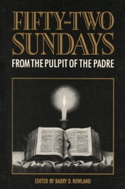 Fifty-Two Sundays - From the Pulpit of The Padre ebook by David Parsons Rowland,Barry D. Rowland