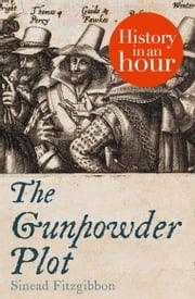 The Gunpowder Plot: History in an Hour ebook by Sinead Fitzgibbon