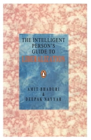 The Intelligent Person's Guide To Liberalization ebook by Amit Bhaduri,Deepak Nayyar