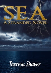 Sea - A Stranded Novel ebook by Theresa Shaver