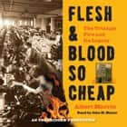 Flesh and Blood So Cheap: The Triangle Fire and Its Legacy audiobook by Albert Marrin