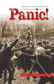 Panic! - Markets, Crises, and Crowds in American Fiction ebook by David A. Zimmerman
