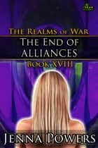 The End of Alliances - Book 18 of the Realms of War ebook by Jenna Powers