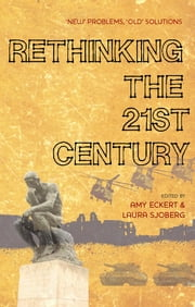 Rethinking the 21st Century - 'New' Problems, 'Old' Solutions ebook by Amy Eckert,Laura Sjoberg,Rebecca Glazier,Lisa Burke,Caron E. Gentry,Jennifer Ramos,Christian Enemark