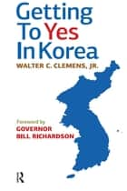 Getting to Yes in Korea ebook by Walter C. Clemens Jr