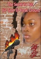 The Secret Is Out: It's Time To Break Ground ebook by Lakisha Sanders